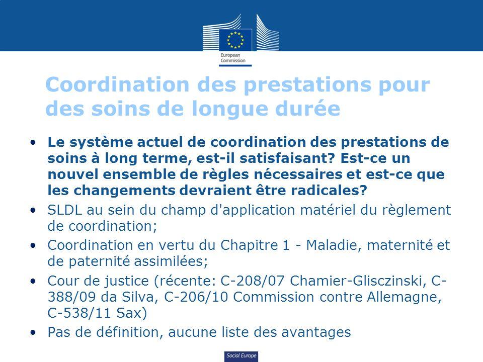 Social Europe Coordination des prestations pour des soins de longue durée Le système actuel de coordination des prestations de soins à long terme, est