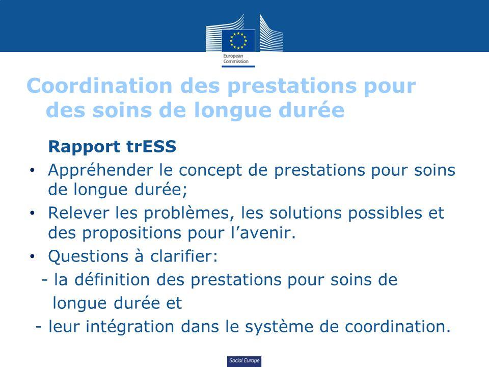 Social Europe Coordination des prestations pour des soins de longue durée Rapport trESS Appréhender le concept de prestations pour soins de longue durée; Relever les problèmes, les solutions possibles et des propositions pour lavenir.