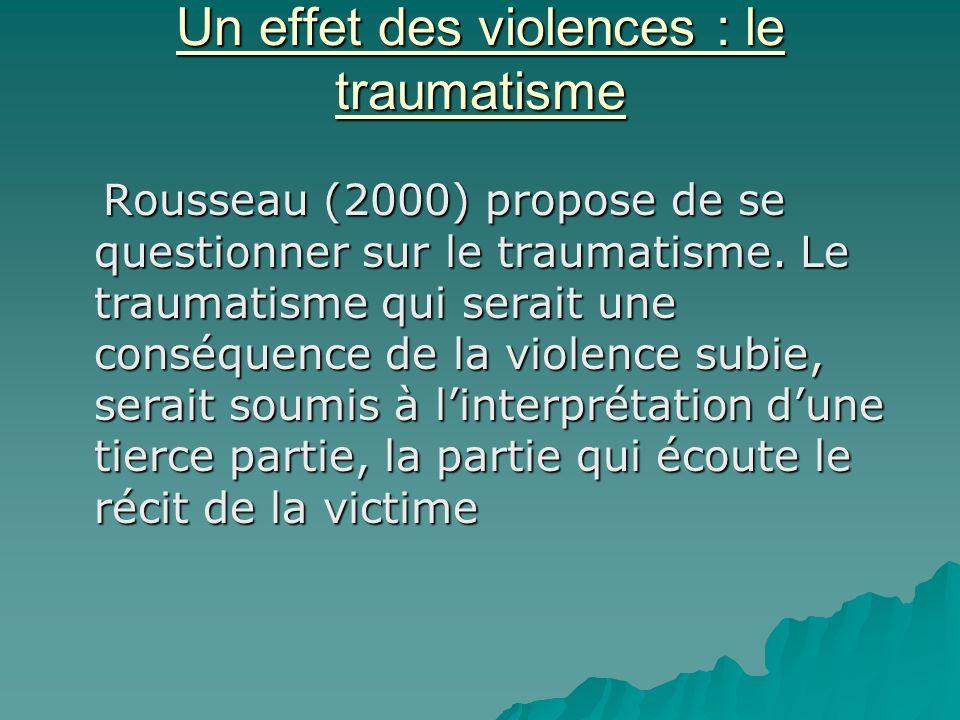 Un effet des violences : le traumatisme Rousseau (2000) propose de se questionner sur le traumatisme.