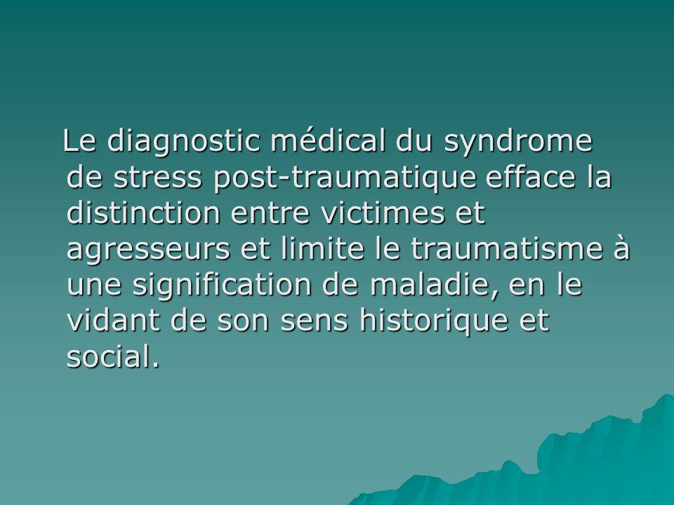Le diagnostic médical du syndrome de stress post-traumatique efface la distinction entre victimes et agresseurs et limite le traumatisme à une signification de maladie, en le vidant de son sens historique et social.