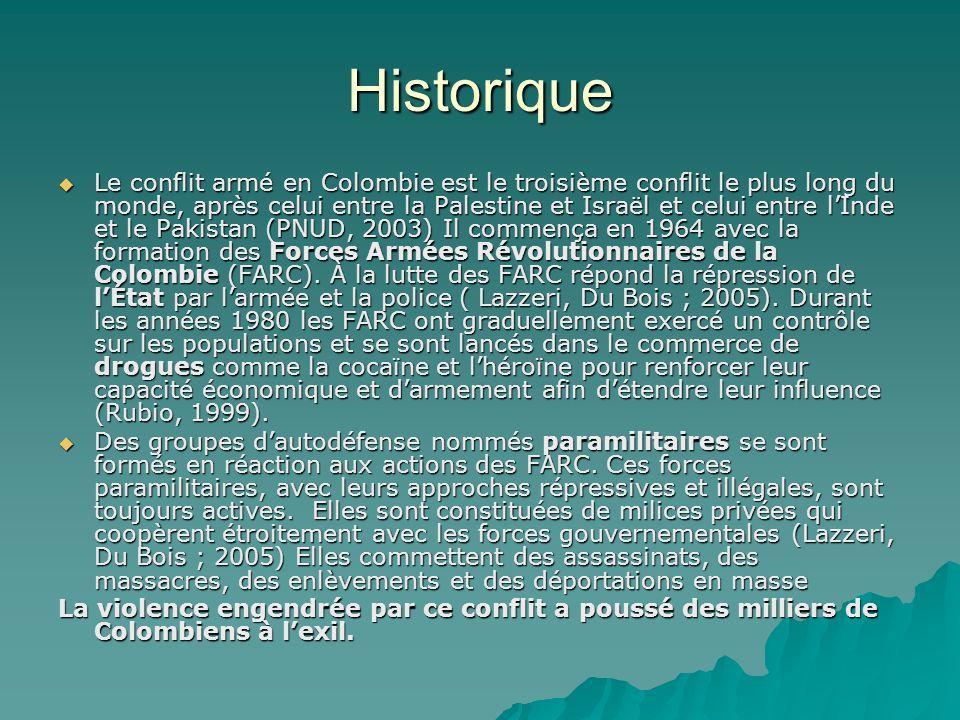 Historique Le conflit armé en Colombie est le troisième conflit le plus long du monde, après celui entre la Palestine et Israël et celui entre lInde et le Pakistan (PNUD, 2003) Il commença en 1964 avec la formation des Forces Armées Révolutionnaires de la Colombie (FARC).