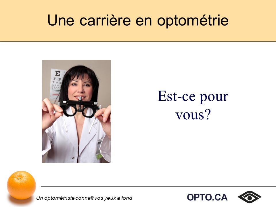 OPTO.CA Un optométriste connaît vos yeux à fond Une carrière en optométrie Est-ce pour vous?