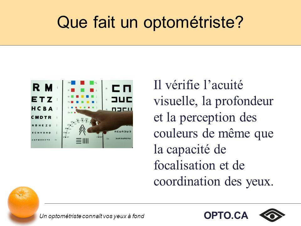 OPTO.CA Un optométriste connaît vos yeux à fond On peut habituellement adapter ses heures de travail en fonction de ses besoins et préférences.