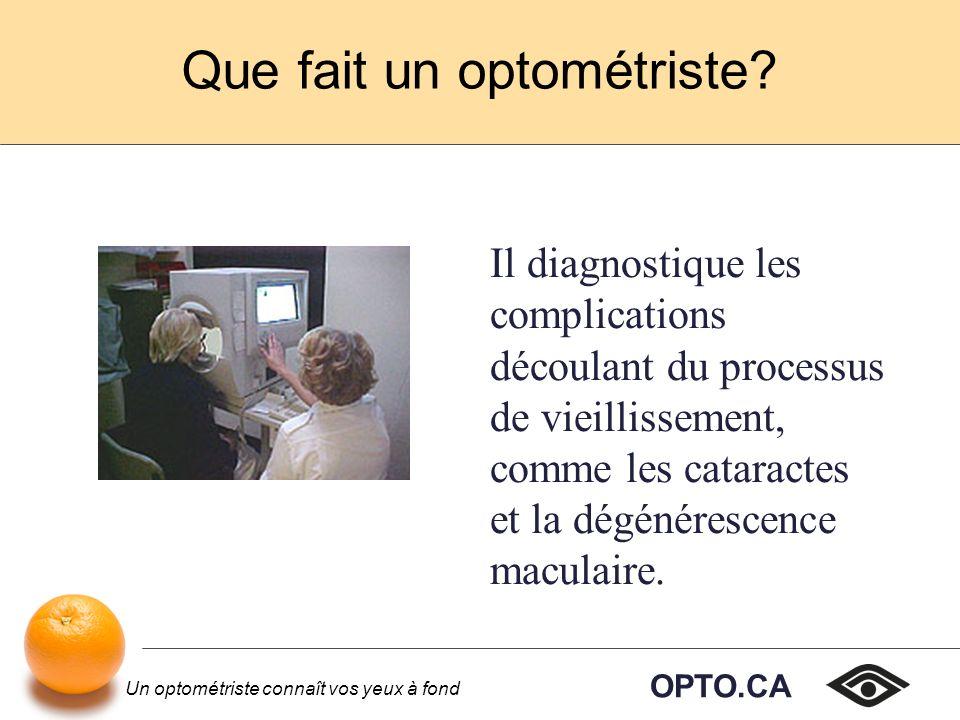 OPTO.CA Un optométriste connaît vos yeux à fond Perspectives économiques Un optométriste gagne suffisamment dargent pour soffrir une vie confortable à lui et aux siens.