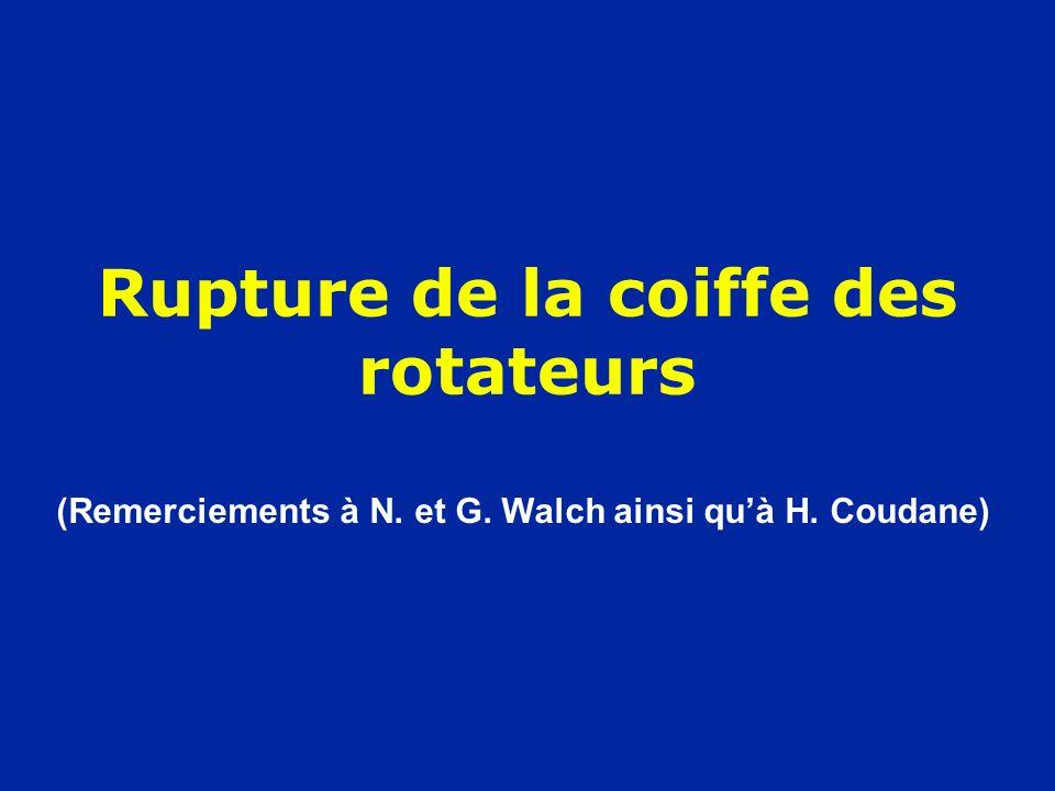 Rupture de la coiffe des rotateurs (Remerciements à N. et G. Walch ainsi quà H. Coudane)