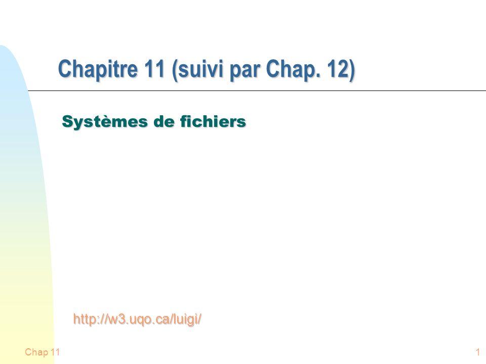 Chap 112 Concepts importants du chapitre 11 n Fichiers: structures, attributs, opérations n Méthodes daccès: séquentiel, séquentiel indexée, indexée, direct ou hachée n Répertoires et leur structures: répertoires arborescents, sans ou avec cycles n Partage de fichiers, protection, liste daccès