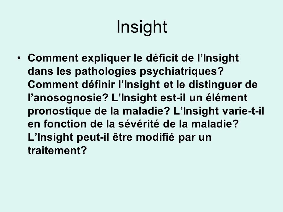 Insight Comment expliquer le déficit de lInsight dans les pathologies psychiatriques? Comment définir lInsight et le distinguer de lanosognosie? LInsi