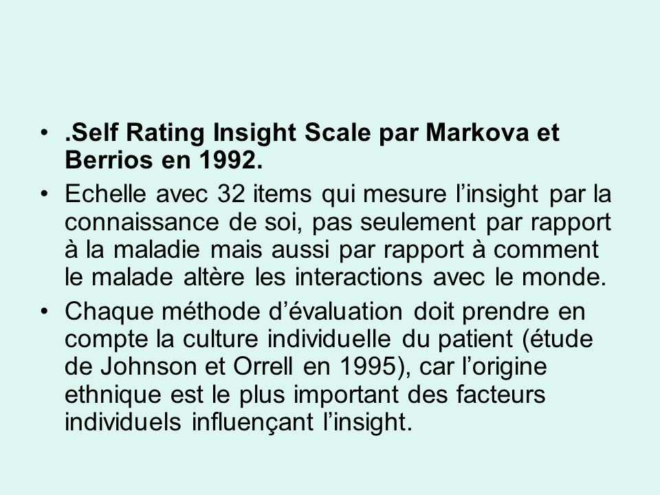 .Self Rating Insight Scale par Markova et Berrios en 1992. Echelle avec 32 items qui mesure linsight par la connaissance de soi, pas seulement par rap