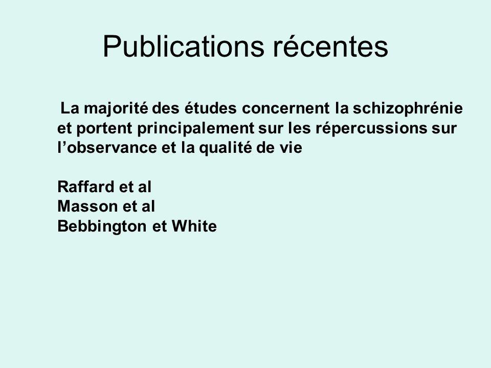 Publications récentes La majorité des études concernent la schizophrénie et portent principalement sur les répercussions sur lobservance et la qualité de vie Raffard et al Masson et al Bebbington et White