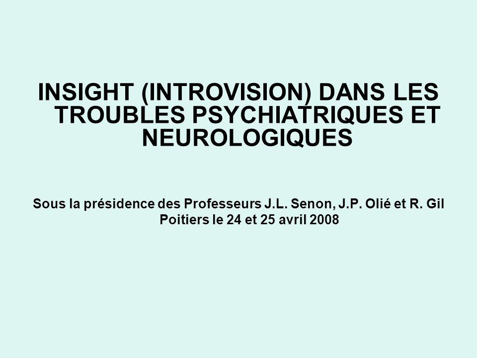 INSIGHT (INTROVISION) DANS LES TROUBLES PSYCHIATRIQUES ET NEUROLOGIQUES Sous la présidence des Professeurs J.L. Senon, J.P. Olié et R. Gil Poitiers le