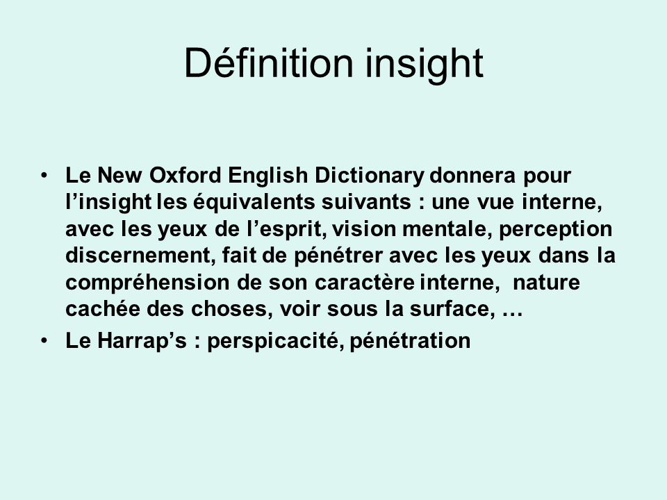 Définition insight Le New Oxford English Dictionary donnera pour linsight les équivalents suivants : une vue interne, avec les yeux de lesprit, vision