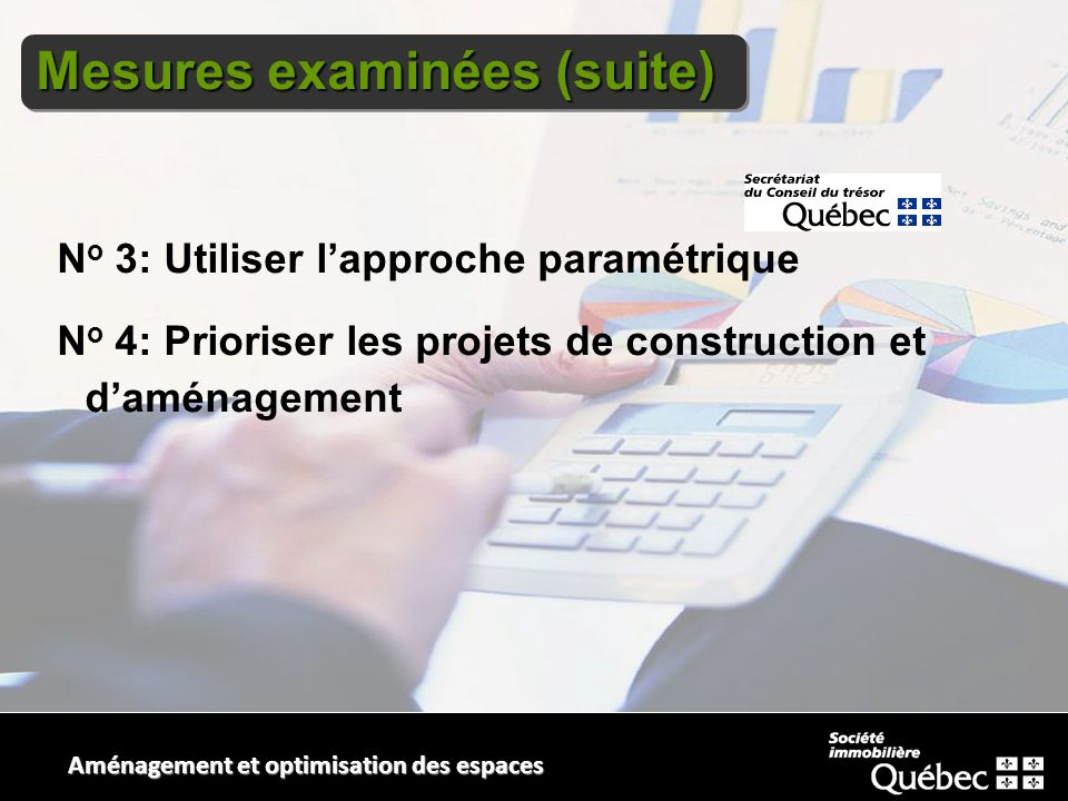 Mesures examinées (suite) Aménagement et optimisation des espaces N o 3: Utiliser lapproche paramétrique N o 4: Prioriser les projets de construction et daménagement