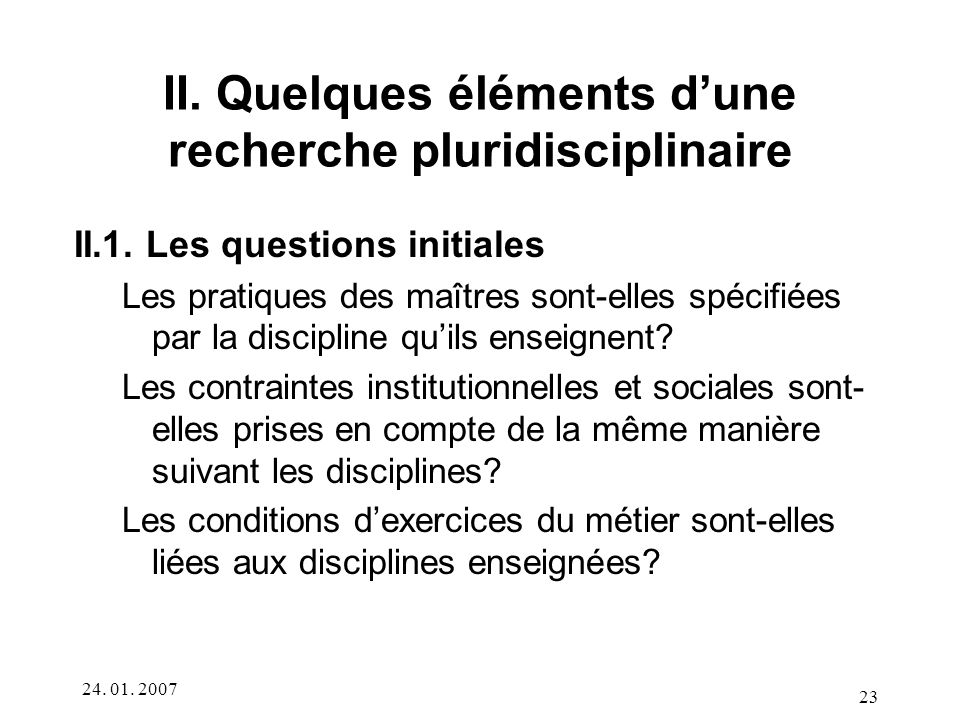 24.01. 2007 23 II. Quelques éléments dune recherche pluridisciplinaire II.1.