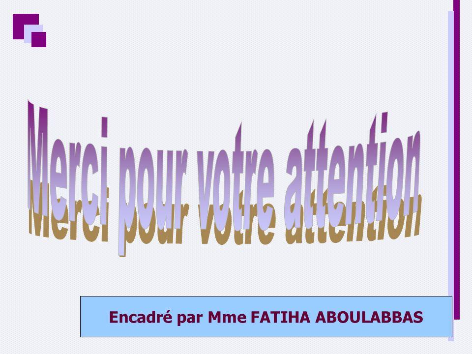 Encadré par Mme FATIHA ABOULABBAS