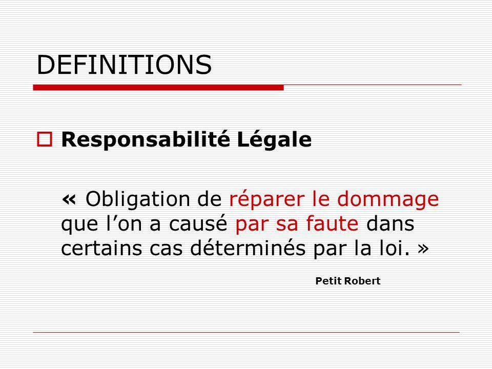 DEFINITIONS Responsabilité Légale « Obligation de réparer le dommage que lon a causé par sa faute dans certains cas déterminés par la loi. » Petit Rob