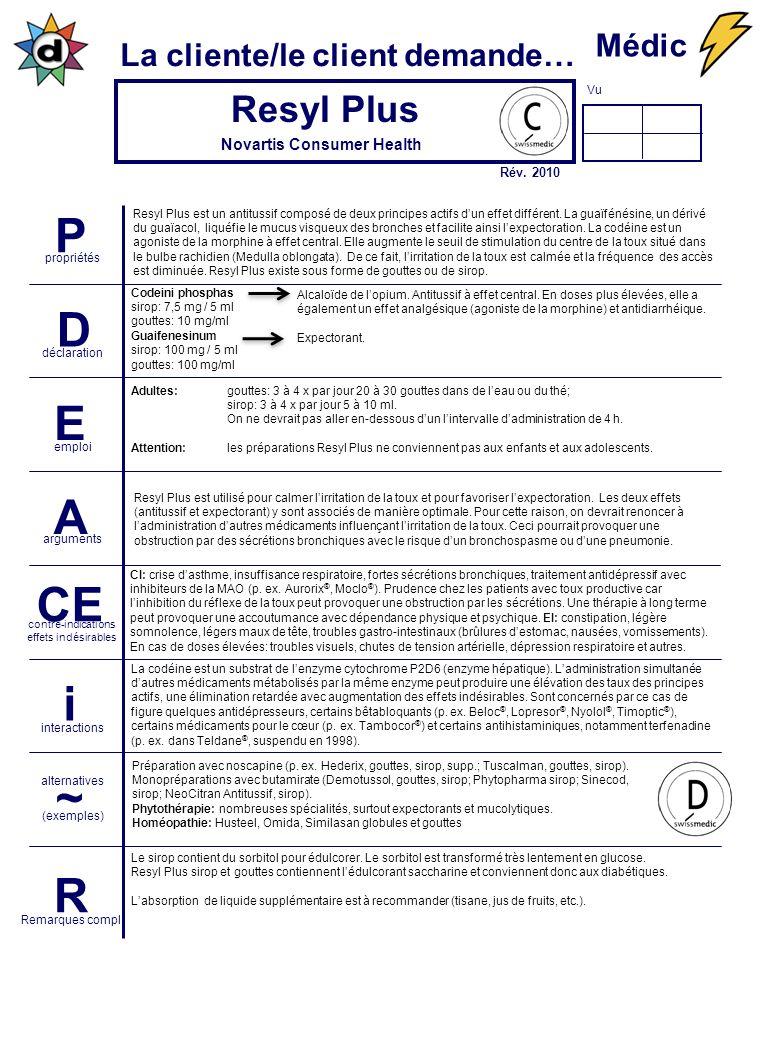Vu La cliente/le client demande… P propriétés D déclaration E emploi A arguments CE contre-indications effets indésirables i interactions ~ (exemples) alternatives R Remarques compl.