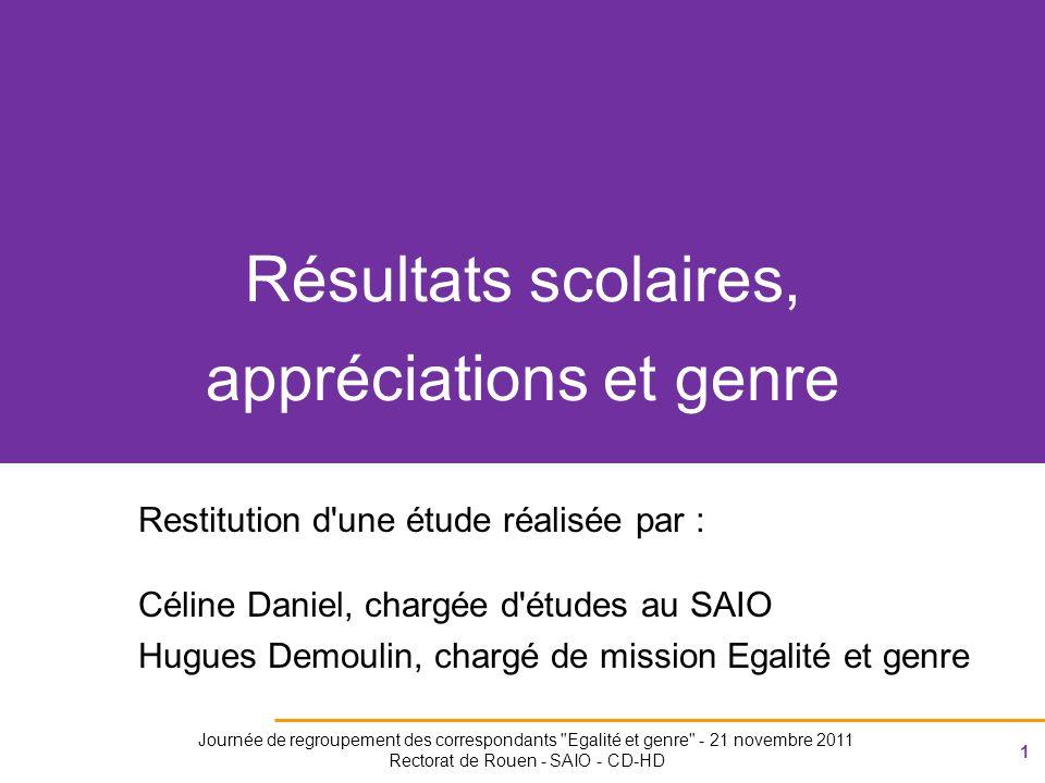 2 Journée de regroupement des correspondants Egalité et genre - 21 novembre 2011 Rectorat de Rouen - SAIO - CD-HD Résultats scolaires, appréciations et genre Genèse de l étude