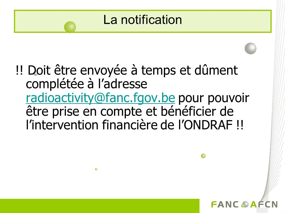 !! Doit être envoyée à temps et dûment complétée à ladresse radioactivity@fanc.fgov.be pour pouvoir être prise en compte et bénéficier de linterventio