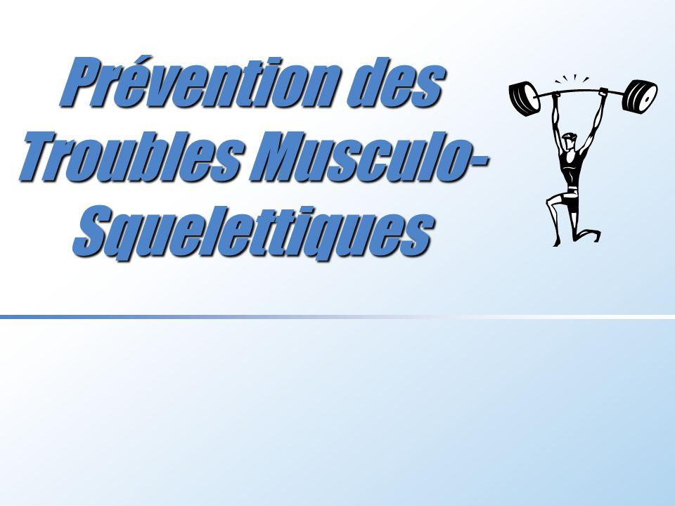 Prévention des Troubles Musculo- Squelettiques