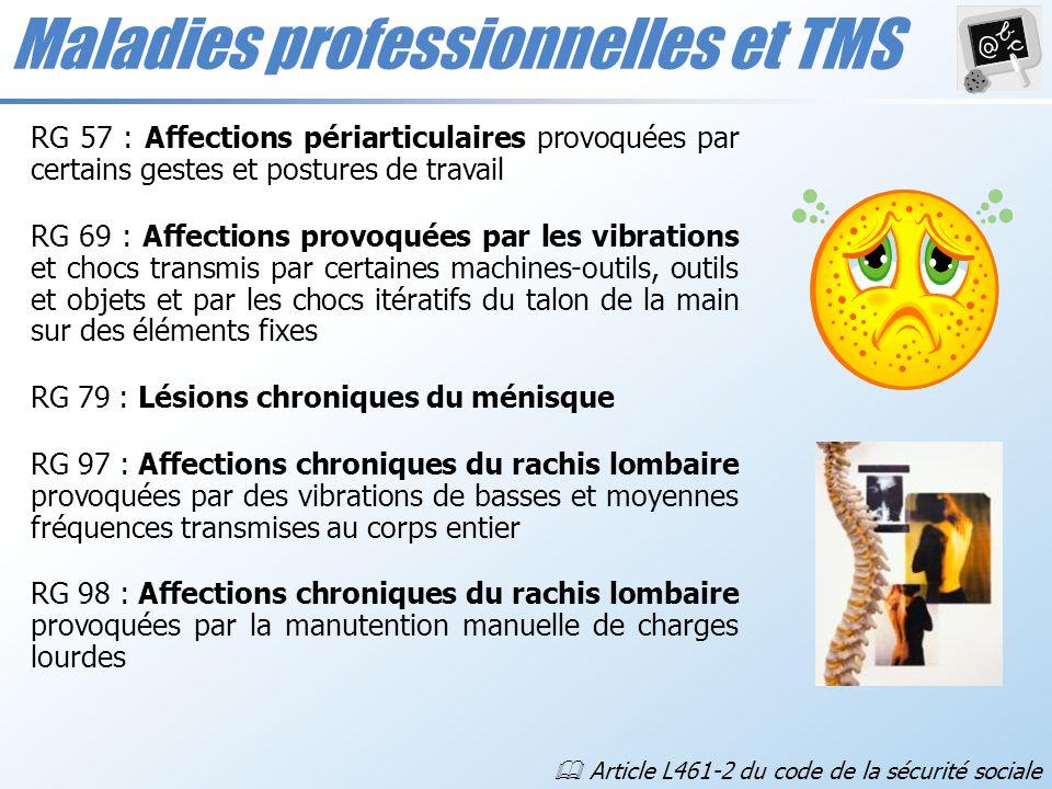 Maladies professionnelles et TMS RG 57 : Affections périarticulaires provoquées par certains gestes et postures de travail RG 69 : Affections provoqué