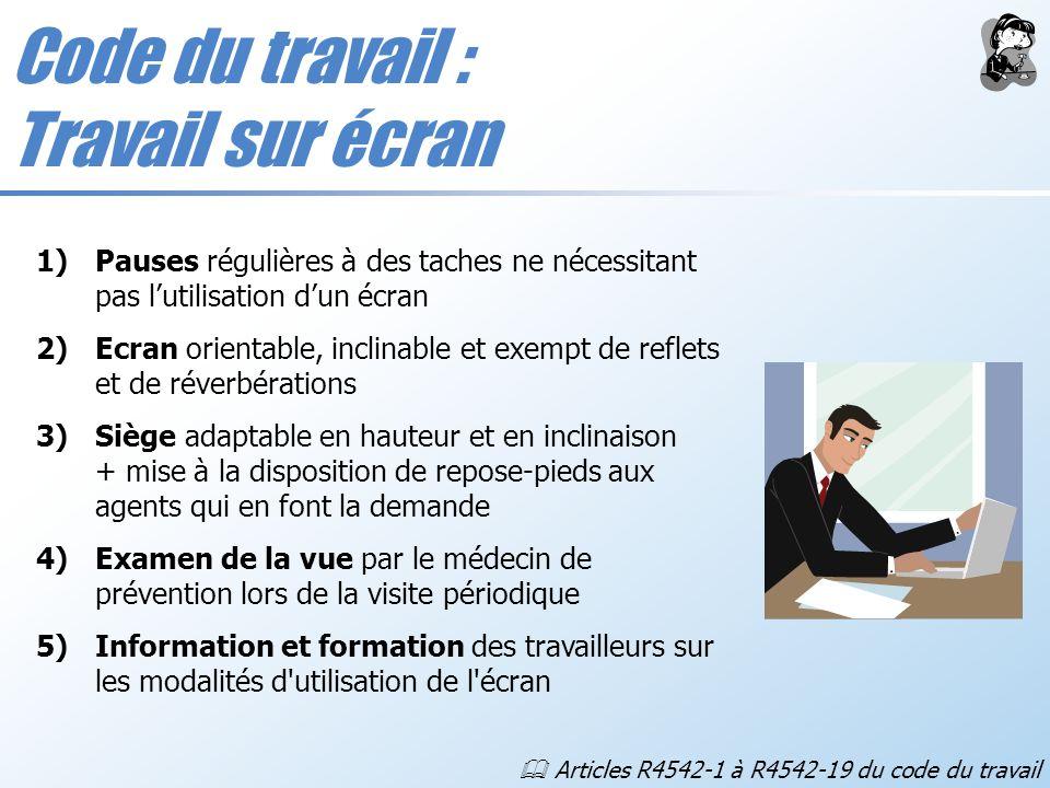 Code du travail : Travail sur écran Articles R4542-1 à R4542-19 du code du travail 1)Pauses régulières à des taches ne nécessitant pas lutilisation du