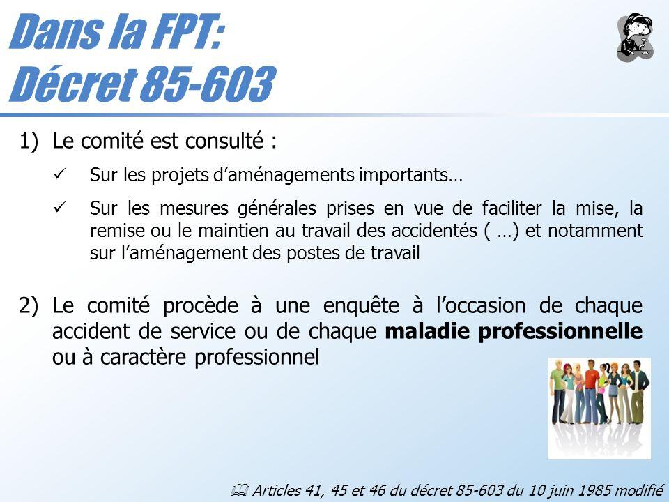 Dans la FPT: Décret 85-603 Articles 41, 45 et 46 du décret 85-603 du 10 juin 1985 modifié 1)Le comité est consulté : Sur les projets daménagements imp
