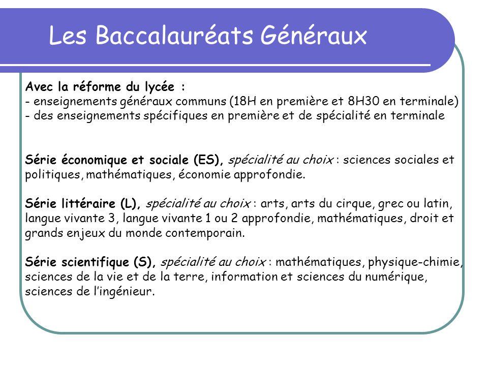 Les Baccalauréats Généraux Contenu Avec la réforme du lycée : - enseignements généraux communs (18H en première et 8H30 en terminale) - des enseigneme