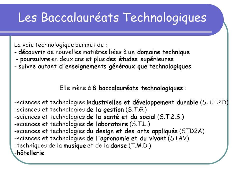 Les Baccalauréats Technologiques La voie technologique permet de : - découvrir de nouvelles matières liées à un domaine technique - poursuivre en deux
