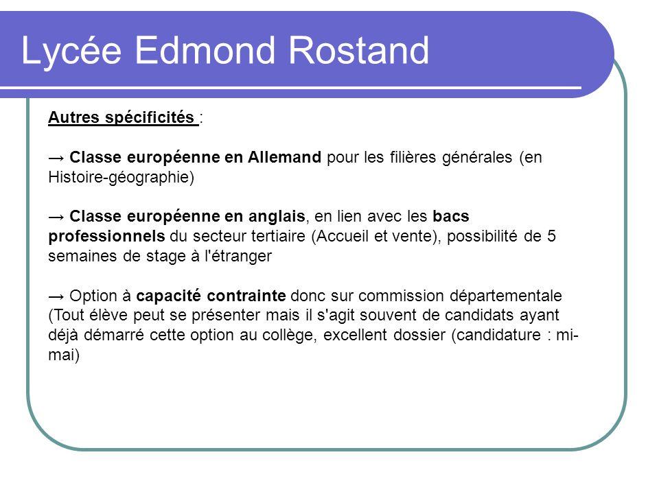 Lycée Edmond Rostand Autres spécificités : Classe européenne en Allemand pour les filières générales (en Histoire-géographie) Classe européenne en ang