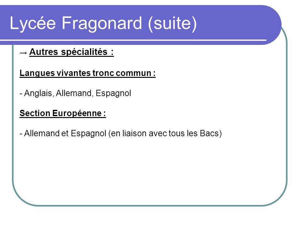 Lycée Fragonard (suite) Autres spécialités : Langues vivantes tronc commun : - Anglais, Allemand, Espagnol Section Européenne : - Allemand et Espagnol