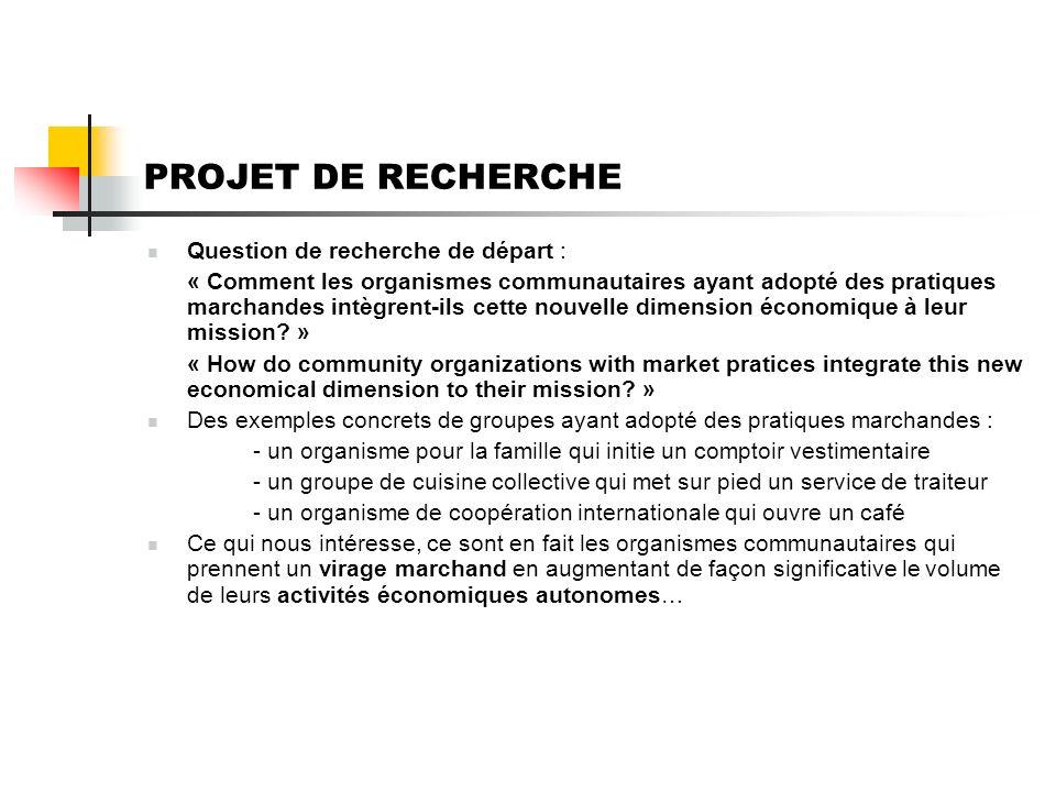 PROJET DE RECHERCHE Question de recherche de départ : « Comment les organismes communautaires ayant adopté des pratiques marchandes intègrent-ils cette nouvelle dimension économique à leur mission.