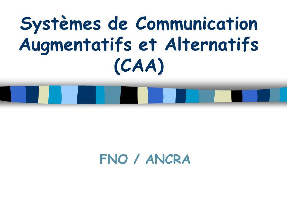 Systèmes de Communication Augmentatifs et Alternatifs (CAA) FNO / ANCRA