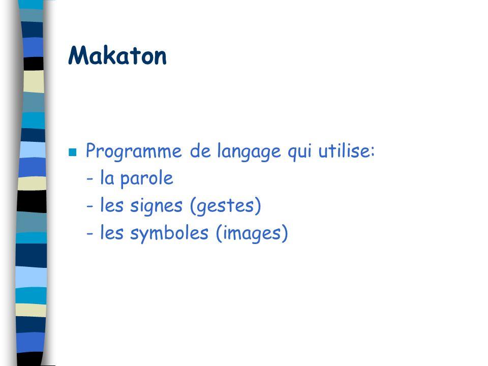 Makaton n Programme de langage qui utilise: - la parole - les signes (gestes) - les symboles (images)
