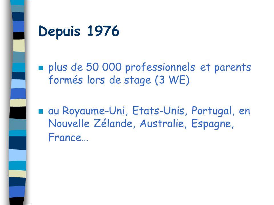 Depuis 1976 n plus de 50 000 professionnels et parents formés lors de stage (3 WE) n au Royaume-Uni, Etats-Unis, Portugal, en Nouvelle Zélande, Australie, Espagne, France…
