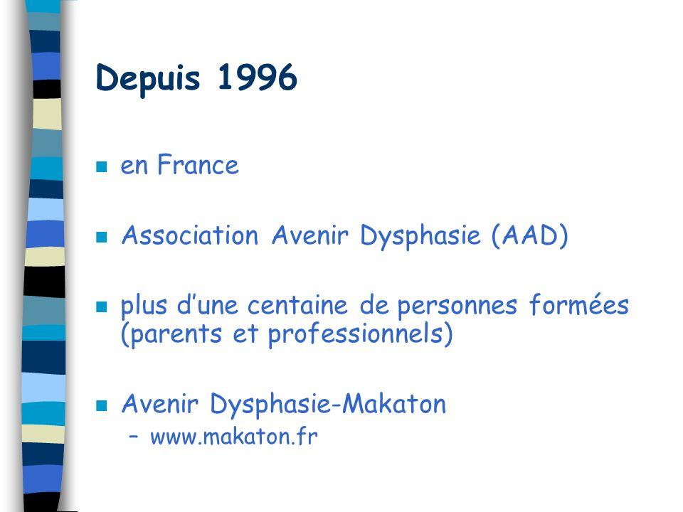 Depuis 1996 n en France n Association Avenir Dysphasie (AAD) n plus dune centaine de personnes formées (parents et professionnels) n Avenir Dysphasie-