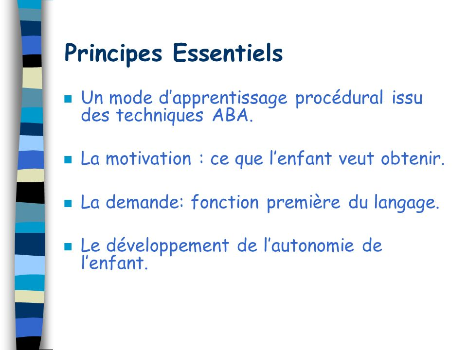 Principes Essentiels n Un mode dapprentissage procédural issu des techniques ABA.