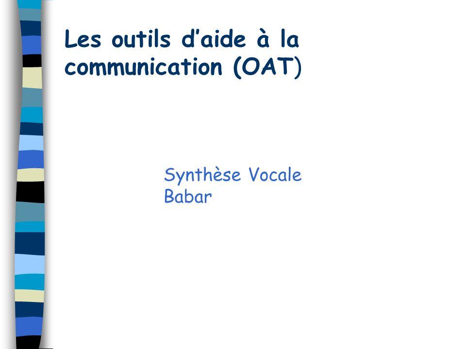 Les outils daide à la communication (OAT) Synthèse Vocale Babar