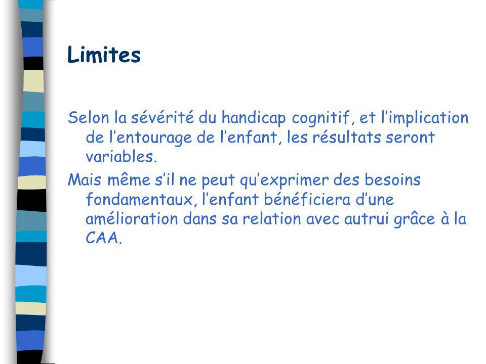 Limites Selon la sévérité du handicap cognitif, et limplication de lentourage de lenfant, les résultats seront variables.