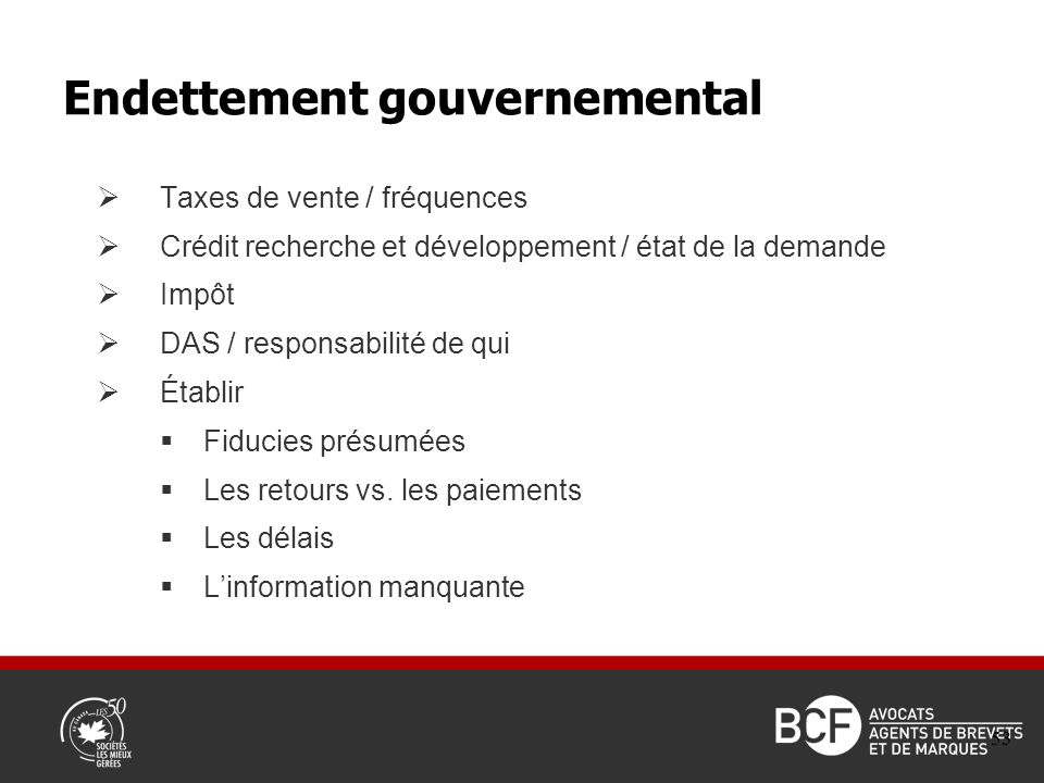 Taxes de vente / fréquences Crédit recherche et développement / état de la demande Impôt DAS / responsabilité de qui Établir Fiducies présumées Les retours vs.