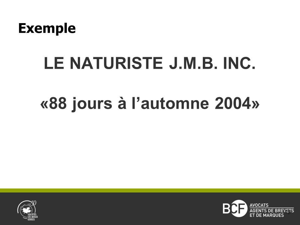 LE NATURISTE J.M.B. INC. «88 jours à lautomne 2004» Exemple 73