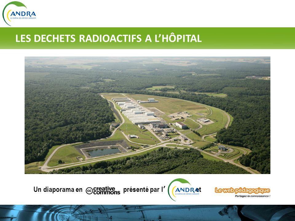 Un diaporama en présenté par l et © http://jl.franchomme.free.fr LES DECHETS RADIOACTIFS A LHÔPITAL