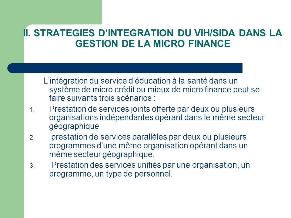 II. STRATEGIES DINTEGRATION DU VIH/SIDA DANS LA GESTION DE LA MICRO FINANCE Lintégration du service déducation à la santé dans un système de micro cré