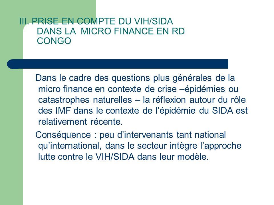 III. PRISE EN COMPTE DU VIH/SIDA DANS LA MICRO FINANCE EN RD CONGO Dans le cadre des questions plus générales de la micro finance en contexte de crise