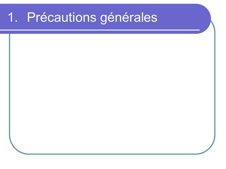 1.Précautions générales