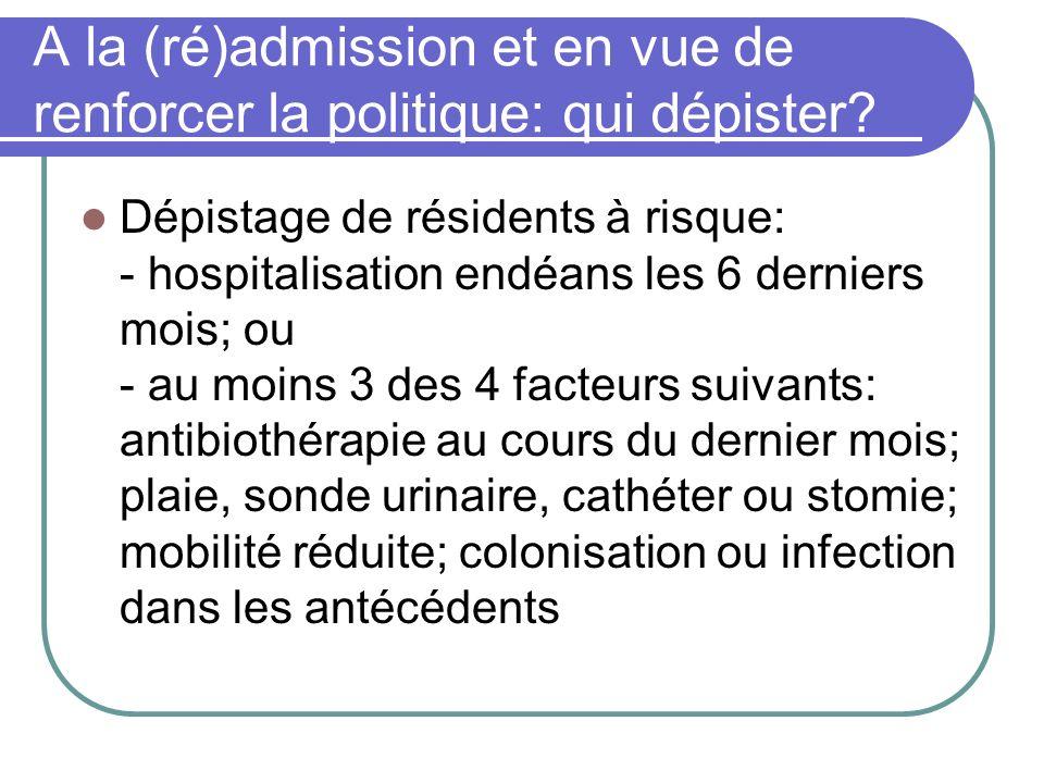 A la (ré)admission et en vue de renforcer la politique: qui dépister? Dépistage de résidents à risque: - hospitalisation endéans les 6 derniers mois;
