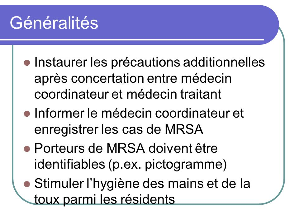 Généralités Instaurer les précautions additionnelles après concertation entre médecin coordinateur et médecin traitant Informer le médecin coordinateu