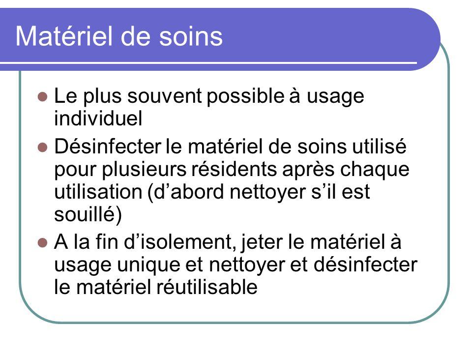 Matériel de soins Le plus souvent possible à usage individuel Désinfecter le matériel de soins utilisé pour plusieurs résidents après chaque utilisati