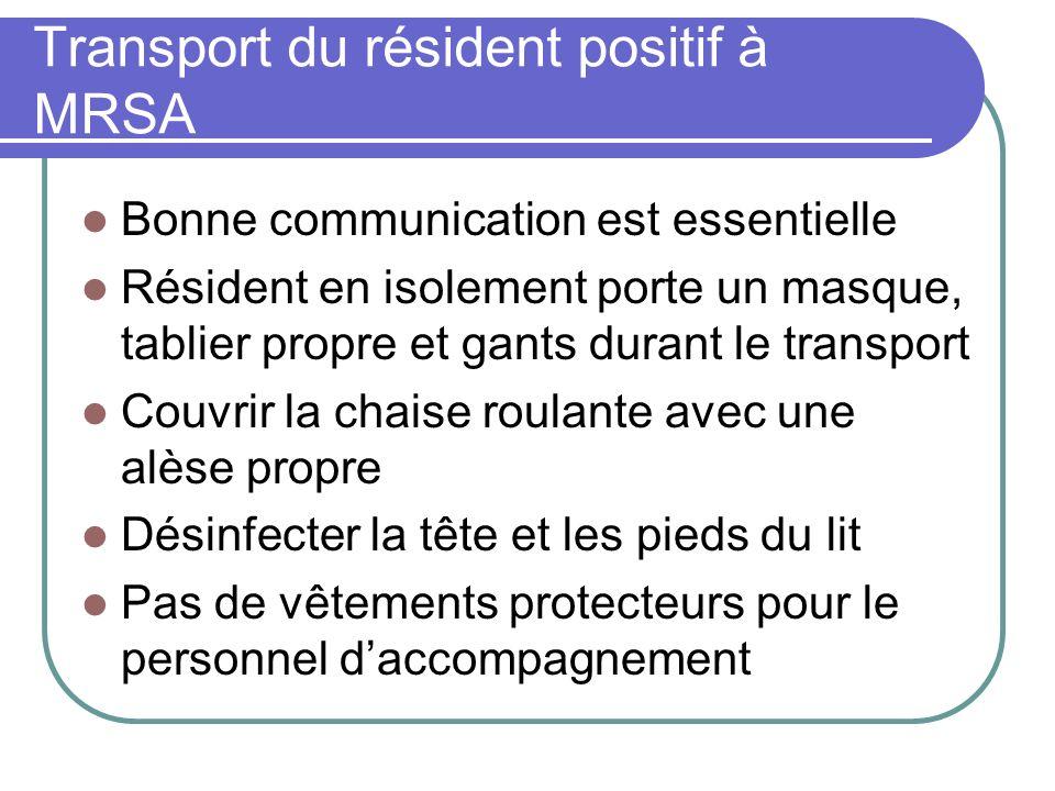 Transport du résident positif à MRSA Bonne communication est essentielle Résident en isolement porte un masque, tablier propre et gants durant le tran