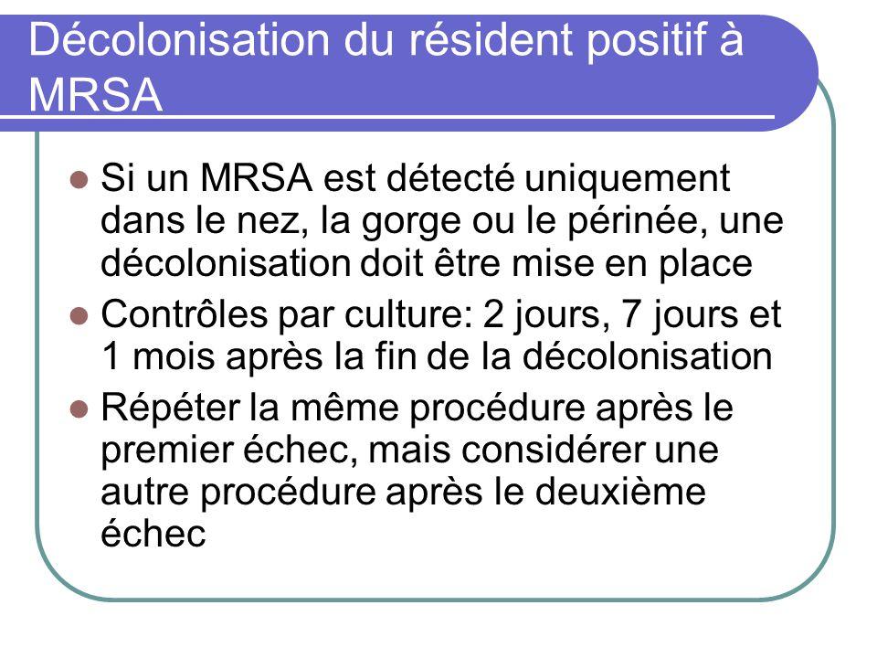 Décolonisation du résident positif à MRSA Si un MRSA est détecté uniquement dans le nez, la gorge ou le périnée, une décolonisation doit être mise en