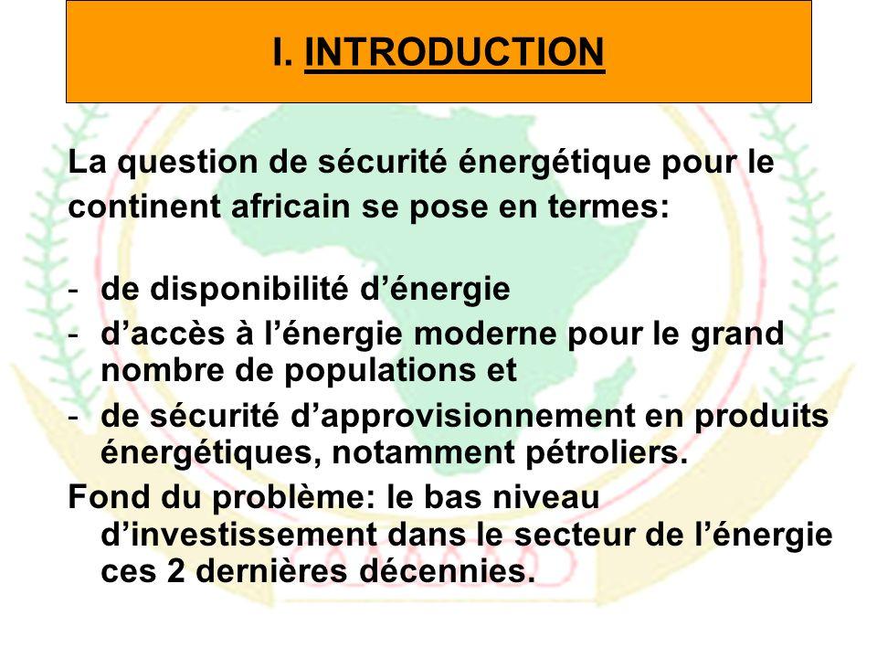 2 La question de sécurité énergétique pour le continent africain se pose en termes: -de disponibilité dénergie -daccès à lénergie moderne pour le grand nombre de populations et -de sécurité dapprovisionnement en produits énergétiques, notamment pétroliers.